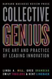 Колективні генії. Мистецтво та практика в лідерстві інновацій. Лінда Хіл